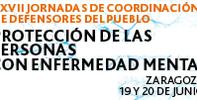 Protección de las personas con enfermedad mental. XXVII Jornadas de Coordinación de Defensores del Pueblo. Zaragoza, 19 y 20 de junio de 2012