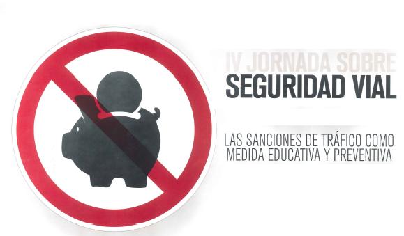 IV JORNADA SOBRE SEGURIDAD VIAL: Las sanciones de tráfico como medida educativa y preventiva